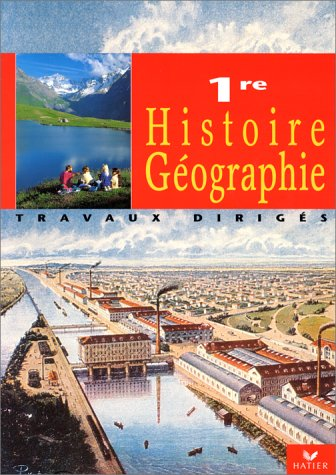 Histoire - Géographie 1re. Travaux dirigés par Collectif