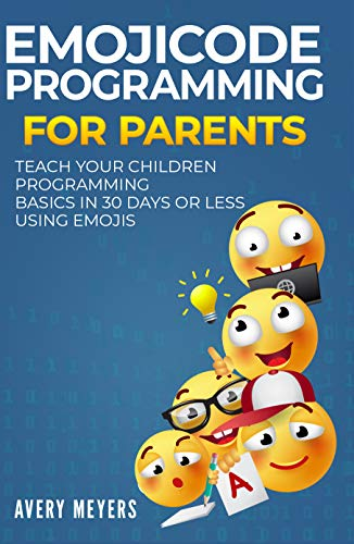 Emojicode Programming for Parents: Teach your Children Programming Basics in 30 Days or Less Using Emojis (English Edition)
