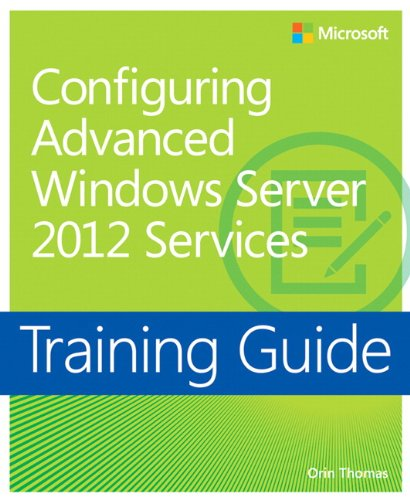 Training Guide: Configuring Advanced Windows Server® 2012 Services