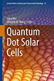 Quantum Dot Solar Cells (Lecture Notes in Nanoscale Science and Technology)