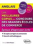 Anglais. Meilleures copies. Épreuve d'expression écrite aux Concours des Grandes Écoles de Commerce. ECS/ECE...