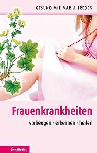 Frauenkrankheiten: Vorbeugen - erkennen - heilen (Gesund mit Maria Treben)