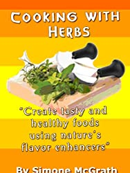 Cooking With Herbs: Create Tasty And Healthy Foods Using Nature's Flavor Enhancers (English Edition)