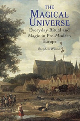 The Magical Universe: Everyday Ritual and Magic in Pre-Modern Europe por Stephen Wilson