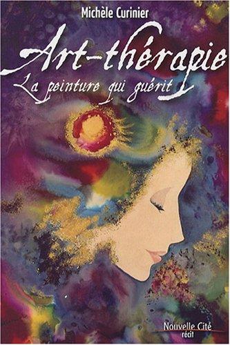 Art-thérapie : La peinture qui guérit par Michèle Curinier