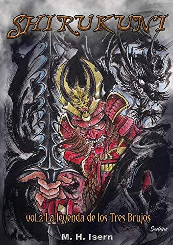 Shirukuni: vol.2 La leyenda de los Tres Brujos por M. H. Isern