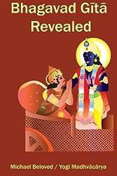 Bhagavad Gita Revealed by Michael Beloved (2010-05-06)