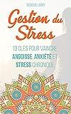 Gestion du stress: 13 clés pour vaincre angoisse, anxiété et stress chronique