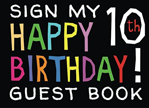 Sign My Happy 10th Birthday Guest Book: Birthday Activity and Keepsake Guest Book for 10 year olds (Birthday Party Activities, Games, Presents) por The Everything Guest Book Co.