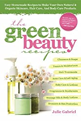 GREEN BEAUTY RECIPES: Easy Homemade Recipes to Make Your Own Organic and Natural Skincare, Hair Care and Body Care Products (English Edition)