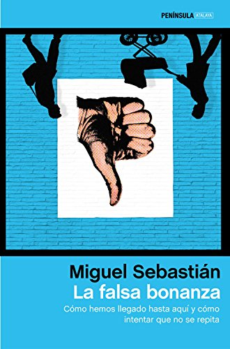 La falsa bonanza: Cómo hemos llegado hasta aquí y cómo intentar que no se repita por Miguel Sebastián