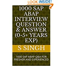 1000 SAP ABAP INTERVIEW QUESTION & ANSWER (0-5+ YEARS EXP): 1000 SAP ABAP Q&A FOR FRESHER AND EXPERIENCED