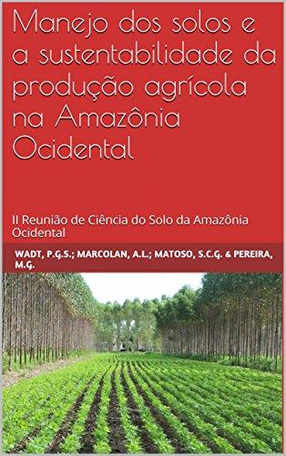 Manejo dos solos e a sustentabilidade da produção agrícola na Amazônia Ocidental: II Reunião de Ciência do Solo da Amazônia Ocidental (Portuguese Edition) por P.G.S. WADT