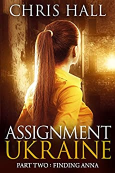 Assignment Ukraine: Part Two: Finding Anna (the Assignment Series Book 1) por Chris Hall Gratis