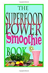 The Superfood Power Smoothie Book: Easy to Prepare Smoothie Recipes to Boost Your Health and Help You Lose Weight: 7 (The Home Life Series) by Melinda Rolf (2014-09-24)