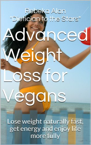 Advanced Weight Loss for Vegans Lose weight naturally fast, get energy and enjoy life more fully (Vegetarian Diet for Weight Loss Book 5) (English Edition) -