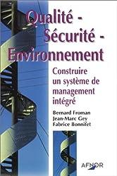 Qualité - Sécurité - Environnement : Construire un système de management intégré