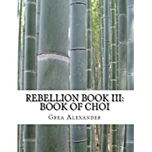 Rebellion Book III: Book of Choi (English Edition)