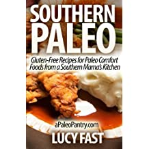 Southern Paleo: Gluten-Free Recipes for Paleo Comfort Foods from a Southern Mama?s Kitchen (Paleo Diet Solution Series) by Lucy Fast (2014-08-27)