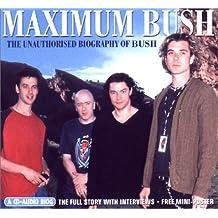 "Maximum Bush: The Unauthorized Biography of Bush: The Unauthorised Biography of ""Bush"""