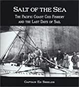 Salt of the Sea: The Pacific Coast Cod Fishery and the Last Days of Sail