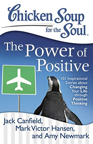 Chicken Soup for the Soul: The Power of Positive: 101 Inspirational Stories about Changing Your Life through Positive Thinking (English Edition)