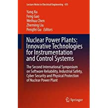 Nuclear Power Plants: Innovative Technologies for Instrumentation and Control Systems: The Second International Symposium on Software Reliability, ... Notes in Electrical Engineering, Band 455)