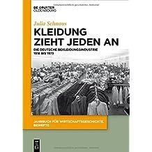 Kleidung zieht jeden an: Die deutsche Bekleidungsindustrie 1918 bis 1973 (Jahrbuch für Wirtschaftsgeschichte. Beihefte, Band 20)