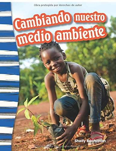 Cambiando nuestro medio ambiente (Shaping Our Environment) (Spanish Version) (Geografía / Geography)