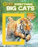 National Geographic Kids Everything Big Cats: Pictures to Purr About and Info to Make You Roar! (National Geographic Kids Everything (Paperback))