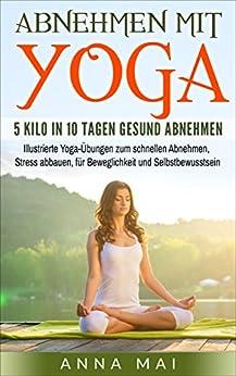 yoga abnehmen mit yoga 5 kilo in 10 tagen gesund abnehmen illustrierte yoga bungen zum. Black Bedroom Furniture Sets. Home Design Ideas
