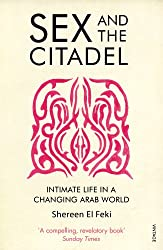 Sex and the Citadel: Intimate Life in a Changing Arab World