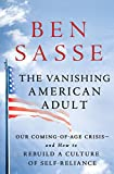 The Vanishing American Adult: Our Coming-of-Age Crisis-and How to Rebuild a Culture of Self-Reliance