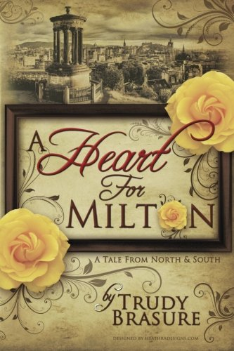 A Heart for Milton: A Tale from North and South por Trudy Brasure