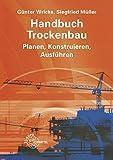 Handbuch Trockenbau: Planen, Konstruieren, Ausführen - Siegfried Müller, Günter Wricke