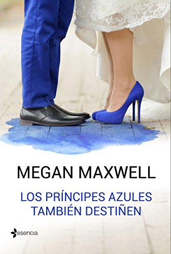 Los príncipes azules también destiñen (Novela romántica) por Megan Maxwell