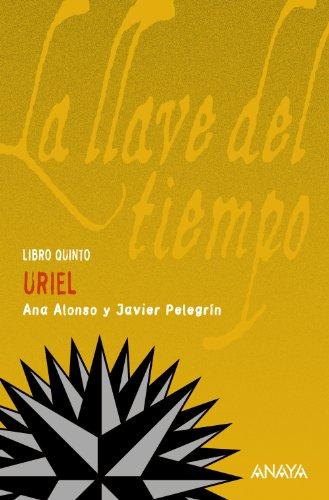Uriel: La llave del tiempo, V (Literatura Juvenil (A Partir De 12 Años) - La Llave Del Tiempo)
