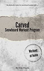 Carved - The Snowboard Workout Program (English Edition)