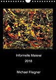 Informelle Malerei 2018 Michael Fliegner (Wandkalender 2018 DIN A4 hoch): Informelle Malerei, Abstrakter Expressionismus (Monatskalender, 14 Seiten ) ... [Kalender] [Apr 01, 2017] Fliegner, Michael