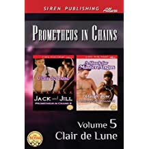 Prometheus in Chains, Volume 5 [Jack and Jill: A Shock for Master Angus] (Siren Publishing Allure)