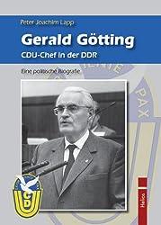 Gerald Götting. CDU-Chef in der DDR.: Eine politische Biografie