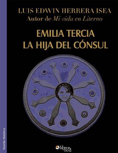 Emilia Tercia, la hija del cónsul por Luis Edwin Herrera Isea