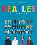 Beatles ¡a la vista!: Una deslumbrante colección pictórica de la carrera del grupo musical más influyente del siglo