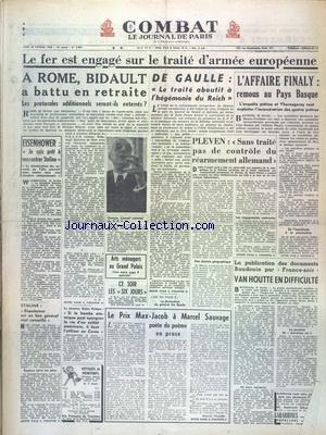 COMBAT [No 2691] du 26/02/1953 - LE FER EST ENGAGE SUR LE TRAITE D'ARMEE EUROPEENNE - A ROME BIDAULT A BATTU EN RETRAITE - DE GAULLE - LE TRAITE ABOUTIT A L'HEGEMONIE DU REICH - L'AFFAIRE FINALY - REMOUS AU PAYS BASQUE - PLEVEN - SANS TRAITE PAS DE CONTROLE DU REARMEMENT ALLEMAND - VAN HOUTTE EN DIFFICULTE - LE PRIX MAX-JACOB A MARCEL SAUVAGE - STALINE - EISENHOWER EST UN BON GENERAL MAL CONSEILLE