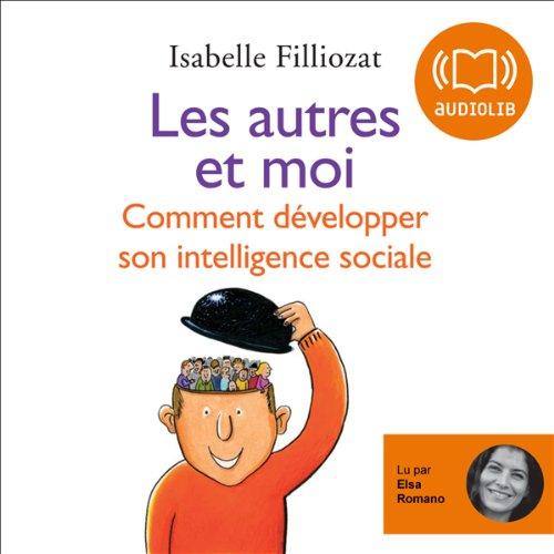 Les autres et moi: Comment développer son intelligence sociale