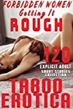 Forbidden Women  Getting It Rough (120 TABOO EROTICA EXPLICIT SHORT STORIES ADULT COLLECTION) (English Edition)