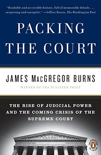 Packing the Court: The Rise of Judicial Power and the Coming Crisis of the Supreme Court por James MacGregor Burns