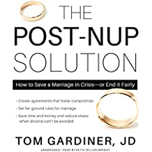 The Post-Nup Solution: How to Save a Marriage in Crisis - or End It Fairly