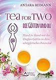 Tea for Two – die Göttin und du: Hand in Hand mit der Großen Göttin in dein schöpferisches Potenzial