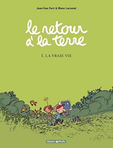 Le retour à la terre, Tome 1 : La Vraie vie par Jean-Yves Ferri, Manu Larcenet